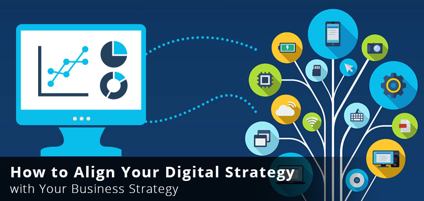 How to Align Your Digital Strategy With Your Business Strategy
