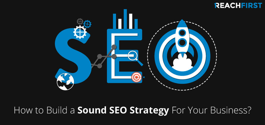 How to Build a Sound SEO Strategy For Your Business?