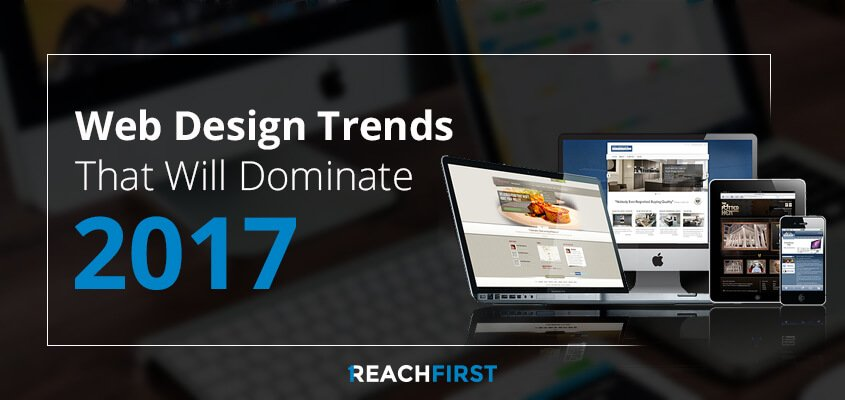 Web Design Trends That Will Dominate 2017
