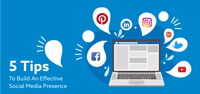 5 Tips To Build An Effective Social Media Presence For Your Business