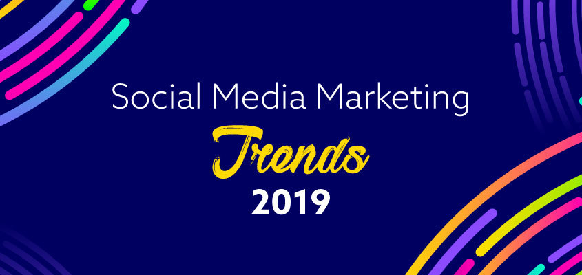 The Best Social Media Marketing Trends For 2019