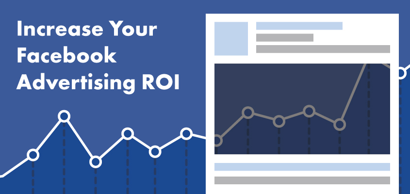 Tips To Increase Your Facebook Advertising ROI