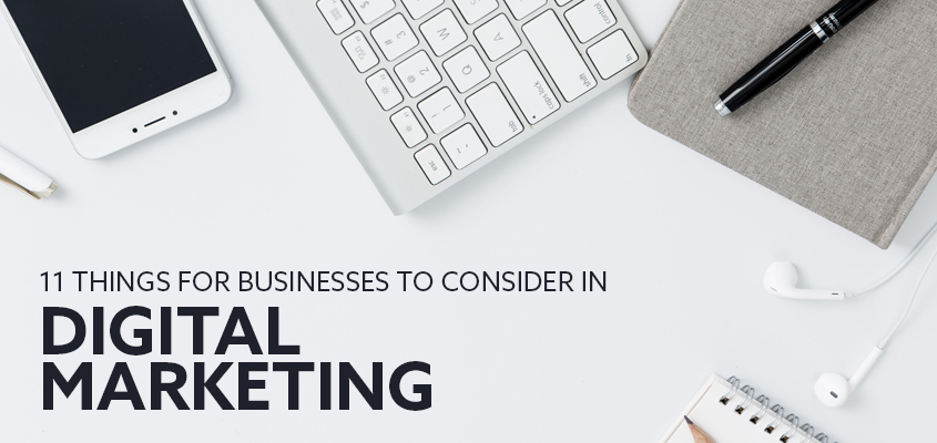 11 Things For Businesses To Consider In Digital Marketing