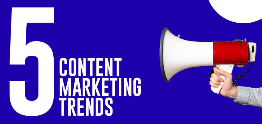 5 Content Marketing Trends For Businesses To Watch For In 2020