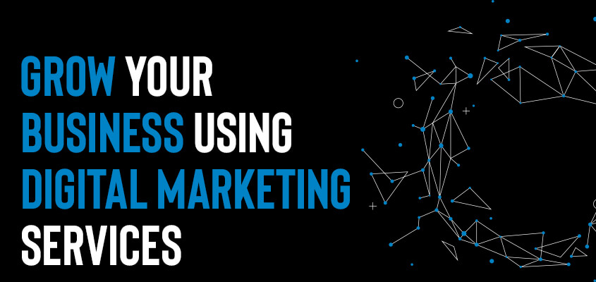 How To Grow Your Business Using Digital Marketing Services