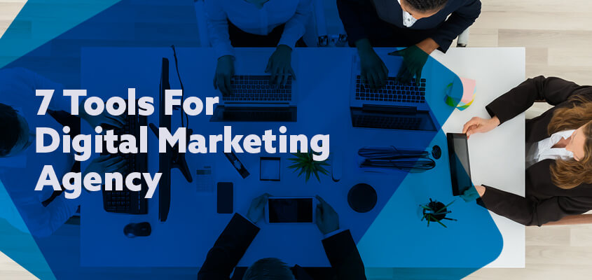 7 Must Have Tools For Every Digital Marketing Agency