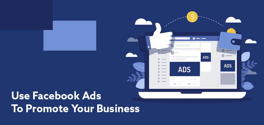How To Use Facebook Ads To Promote Your Business