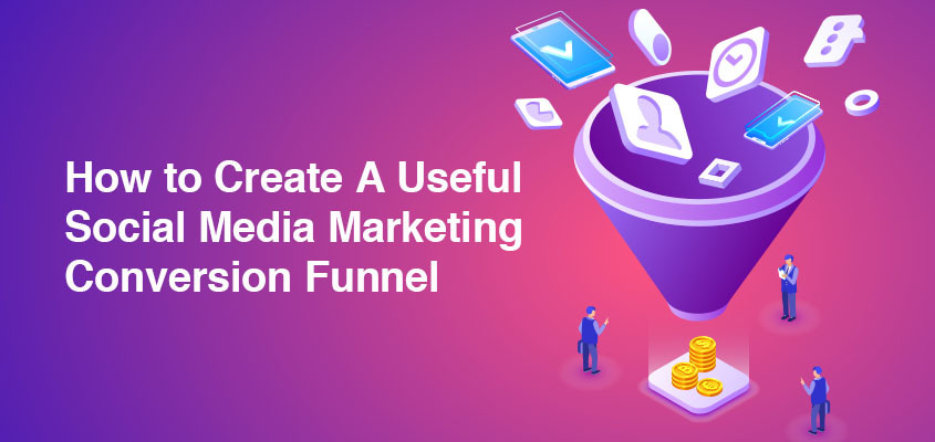How to Create A Useful Social Media Marketing Conversion Funnel