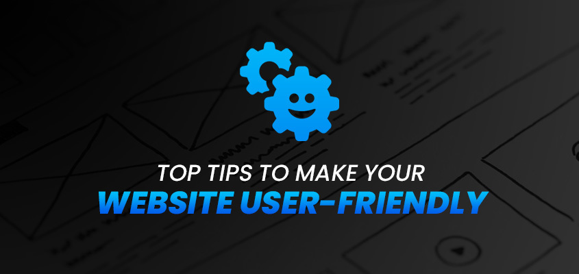 Top Tips To Make Your Website User-Friendly