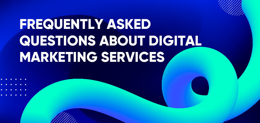 Frequently Asked Questions About Digital Marketing Services