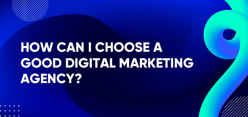 Can I Choose A Good Digital Marketing Agency