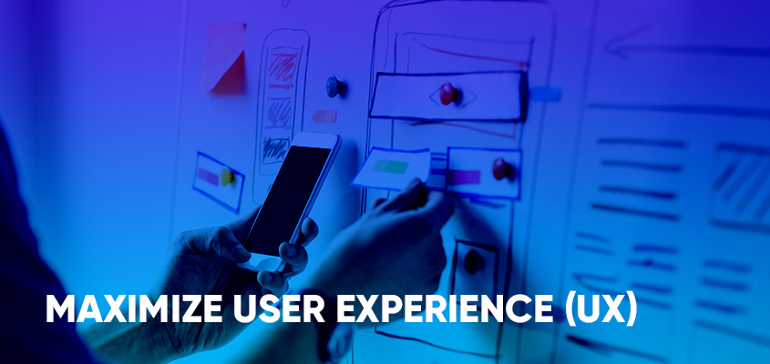 Maximize User Experience (UX)