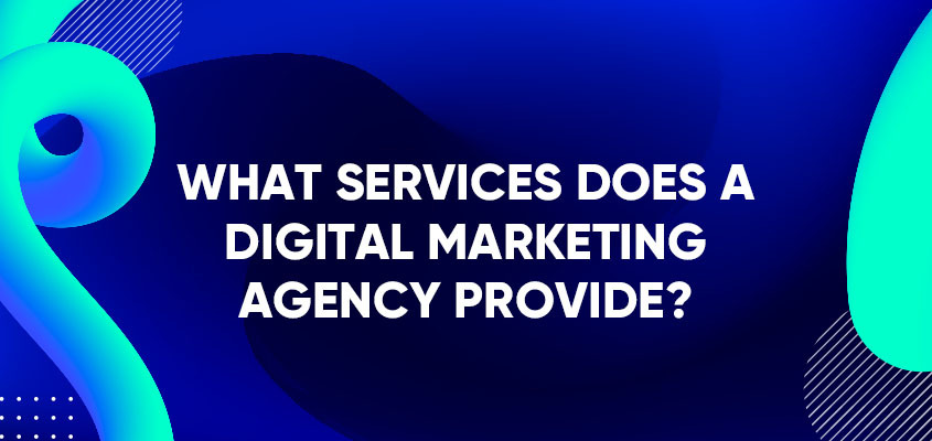 What Services Does A Digital Marketing Agency Provide