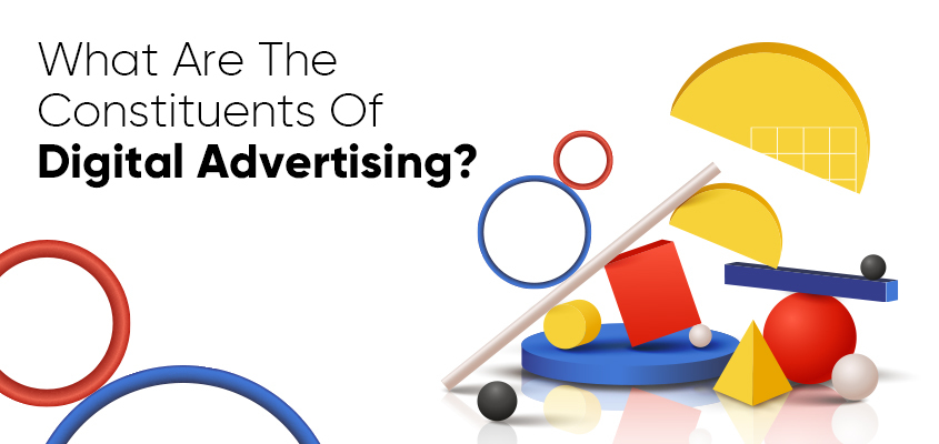 What Are The Constituents Of Digital Advertising?