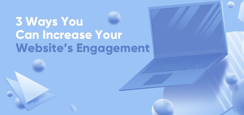 3 Ways You Can Increase Your Websites Engagement