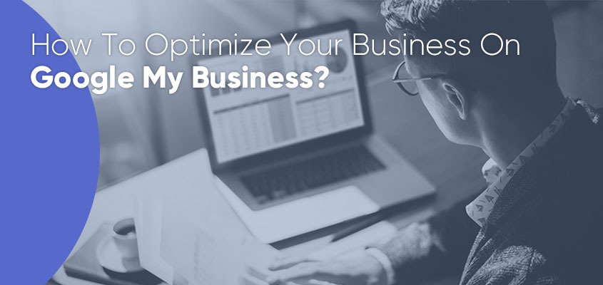How To Optimize Your Business On Google My Business