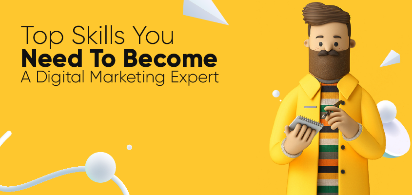 Top Skills You Need To Become A Digital Marketing Expert