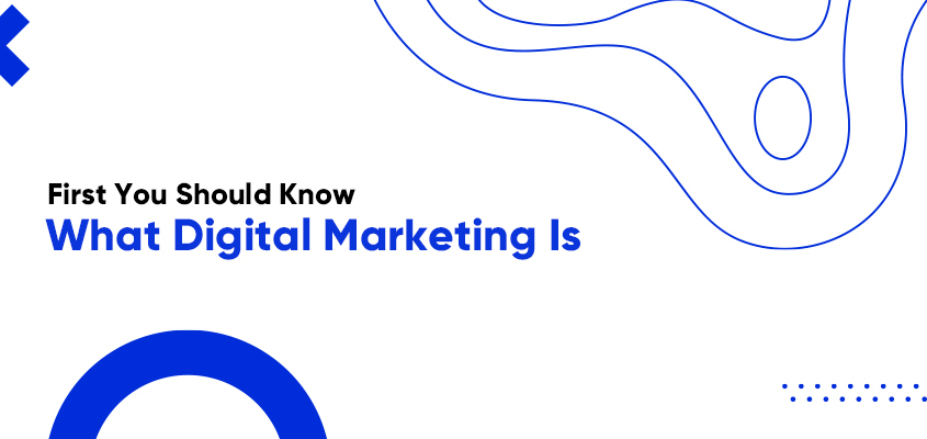 First You Should Know What Digital Marketing