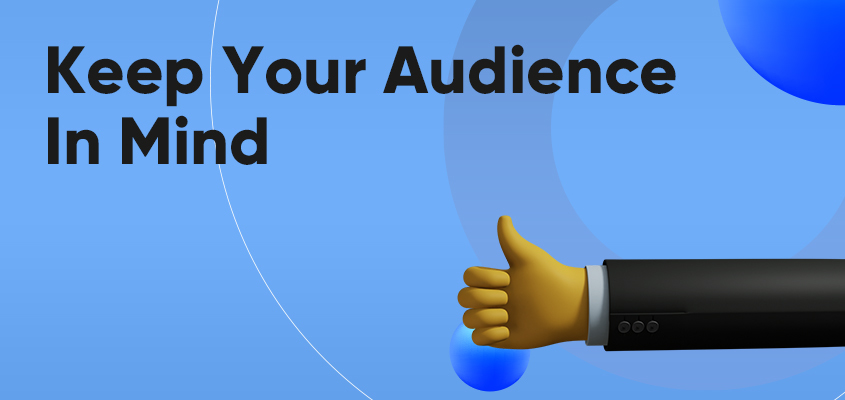 Keep Your Audience In Mind