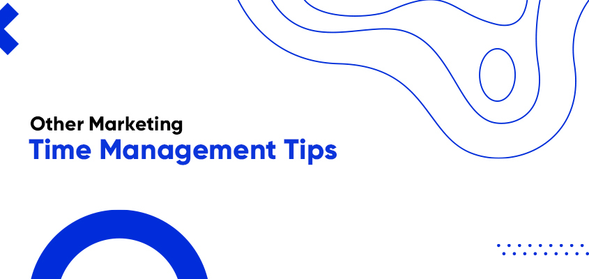 Other Marketing Time Management Tips