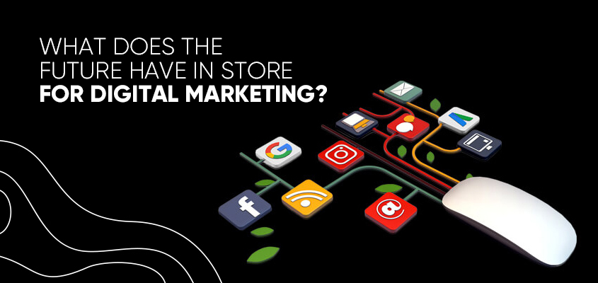 What Does The Future Have In Store For Digital Marketing?