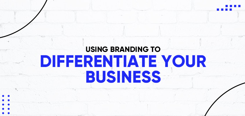 Using Branding To Differentiate Your Business