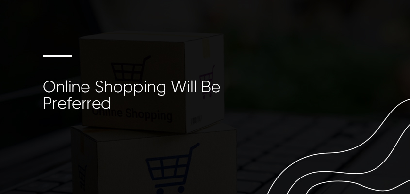 Online Shopping Will Be Preferred