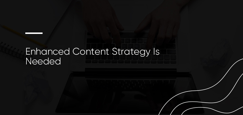 Enhanced Content Strategy Is Needed