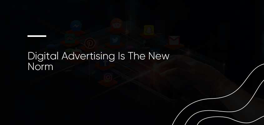 Digital Advertising Is The New Norm