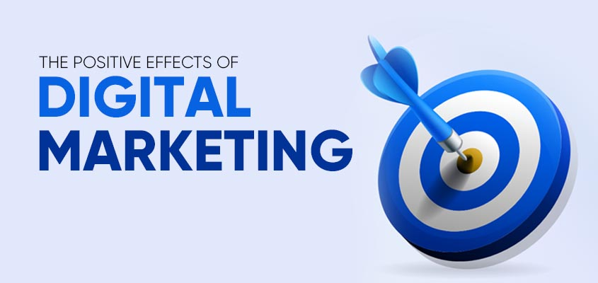The Positive Effects Of Digital Marketing