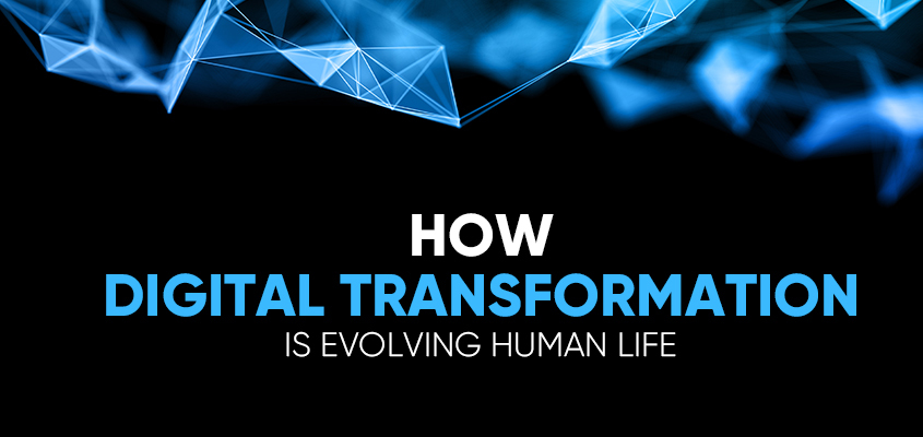 How Digital Transformation Is Evolving Human Life