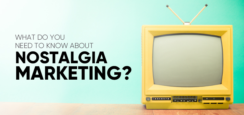What Do You Need To Know About Nostalgia Marketing?
