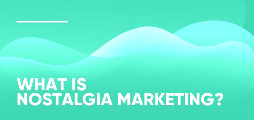 What Is Nostalgia Marketing