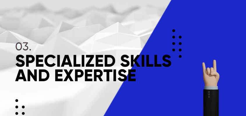 Specialized Skills And Expertise