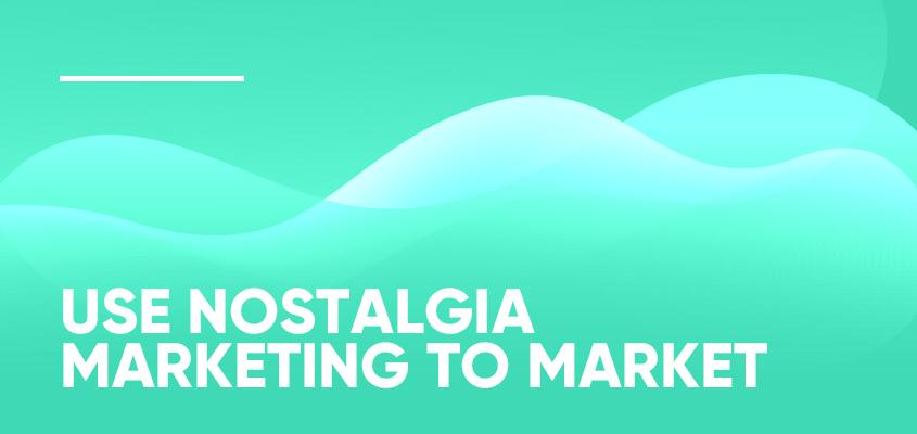 Use Nostalgia Marketing To Market
