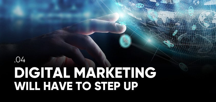 Digital Marketing Will Have To Step Up