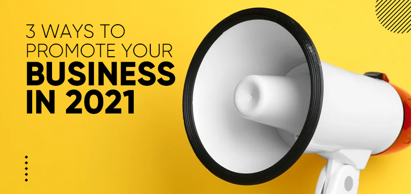 3 Ways To Promote Your Business In 2021