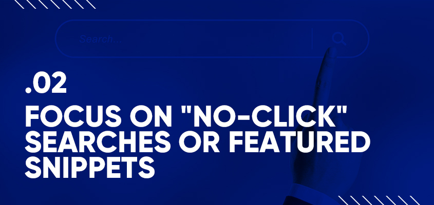 Focus On No-Click Searches Or Featured Snippets