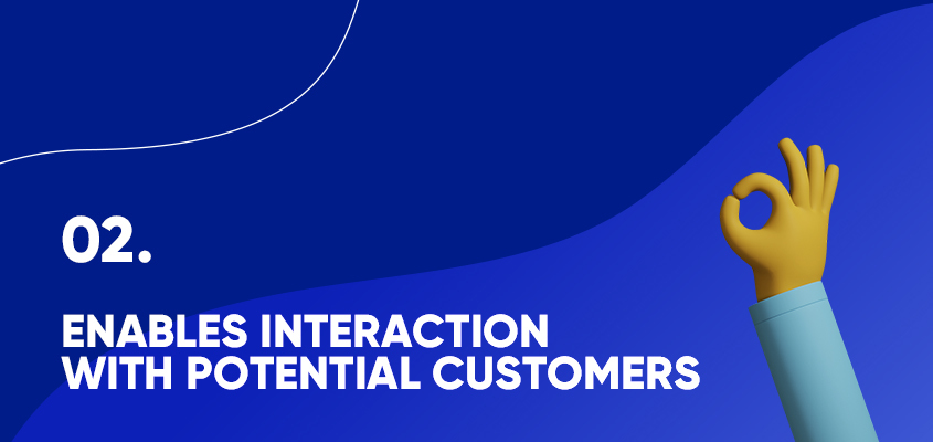 Enables Interaction With Potential Customers