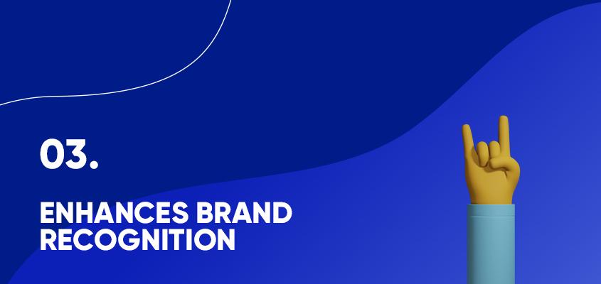 Enhances Brand Recognition