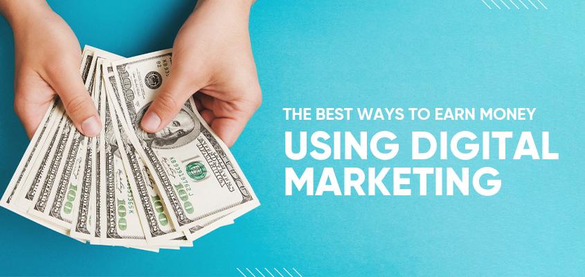 The Best Ways To Earn Money Using Digital Marketing