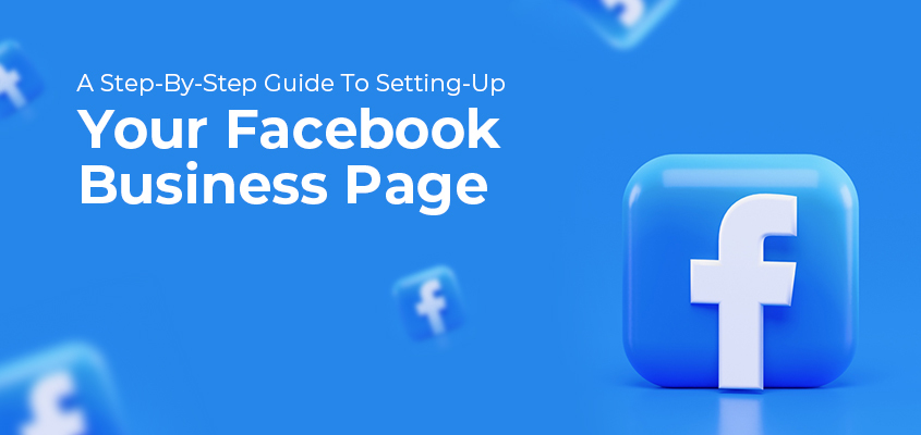A Step-By-Step Guide To Setting-Up Your Facebook Business Page