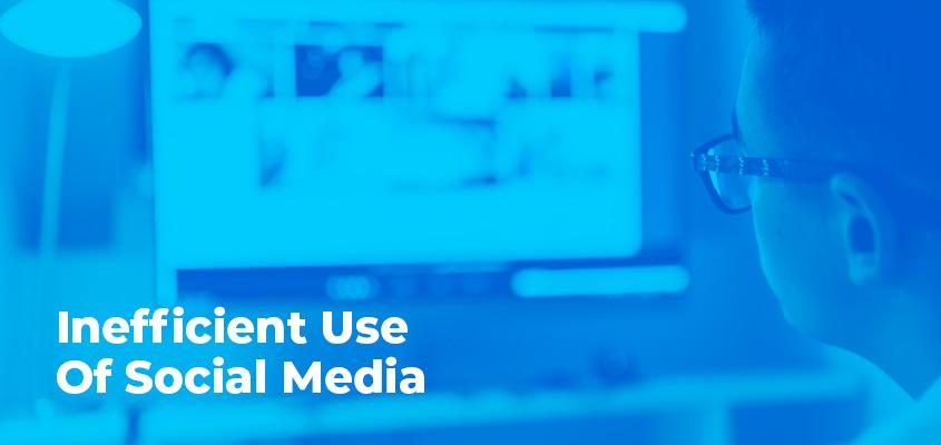 Inefficient Use Of Social Media