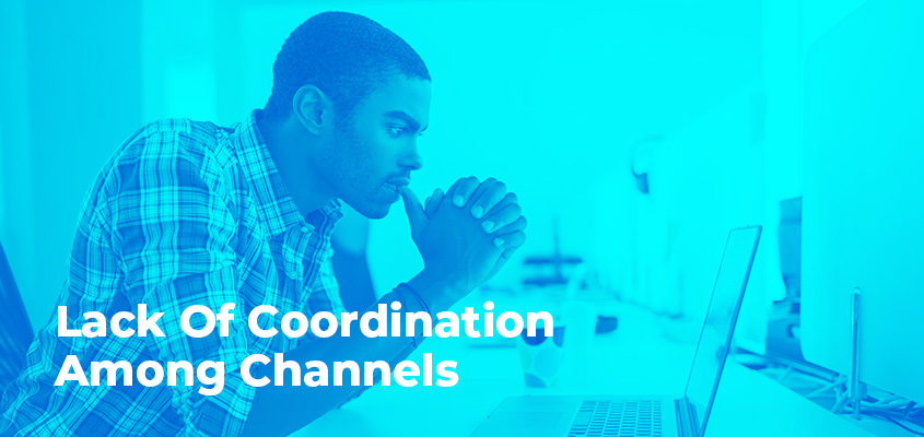 Lack Of Coordination Among Channels
