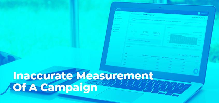 Inaccurate Measurement Of A Campaign
