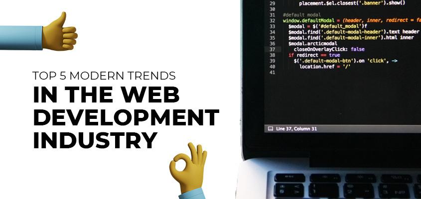 Top 5 Modern Trends In The Web Development Industry