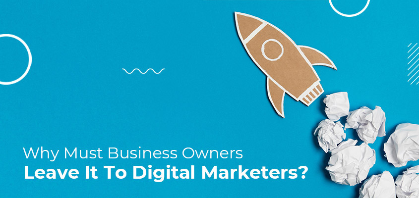 Why Must Business Owners Leave It To Digital Marketers?