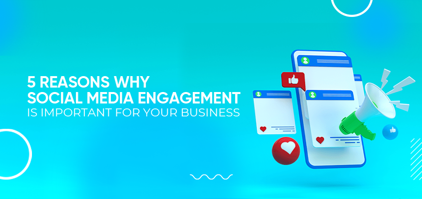 5 Reasons Why Social Media Engagement Is Important For Your Business