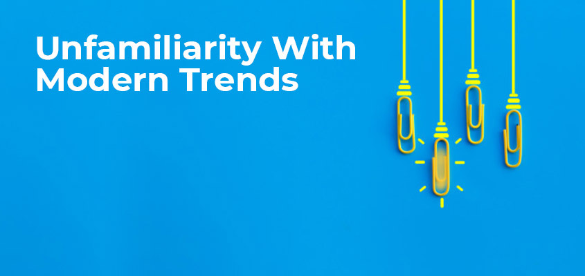 Unfamiliarity With Modern Trends