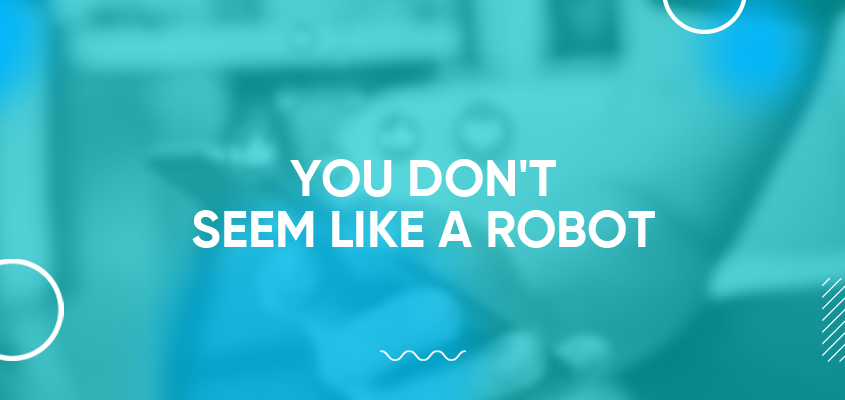 You Don't Seem Like A Robot
